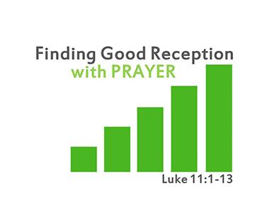 finding-good-reception-in-prayer-luke-11