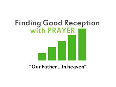 finding-good-reception-in-prayer-matt-6-Father