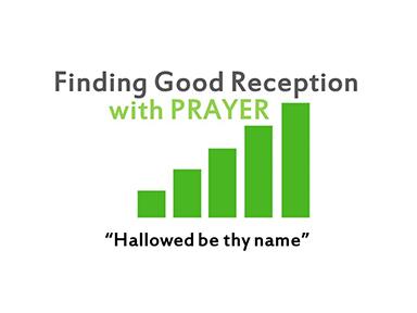 finding-good-reception-in-prayer-matt-6-Hallowed