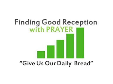 finding-good-reception-in-prayer-matt-6-daily-bread