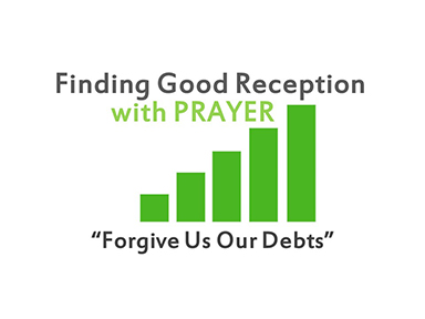 finding-good-reception-in-prayer-matt-6-forgive-us