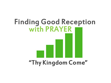 finding-good-reception-in-prayer-matt-6-kingdom-come