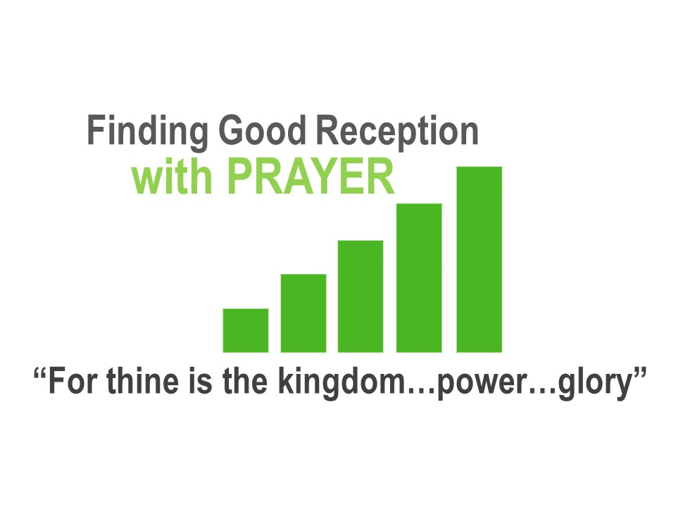 finding-good-reception-in-prayer-matt-6-thine-is-the-kingdom