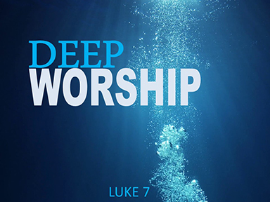 luke-7-deep-worship