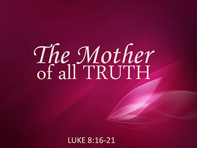 luke-8-mother-of-all-truth