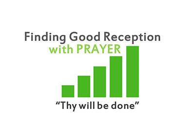 finding-good-reception-in-prayer-matt-6-will-be-done